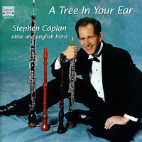 A Tree In Your Ear: Music for Oboe and English Horn — Stephen Caplan