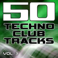 50 Techno Club Tracks Vol. 3 - Best of Techno, Electro House, Trance & Hands Up — сборник