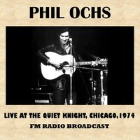 Live at the Quiet Knight, Chicago, 1974 (FM Radio Broadcast) — Phil Ochs