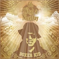 Oh What a Nice Day - Single — BOXER KID