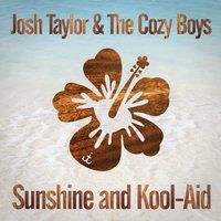 Sunshine & Kool-Aid — Josh Taylor & the Cozy Boys