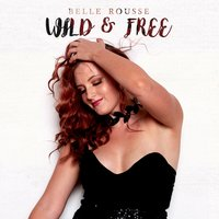 Wild & Free — Belle Rousse