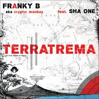 TerraTrema — Franky B Aka Cryptic Monkey, Sha One