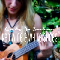 Red Wine & White Shoes — Carly Jo Jackson
