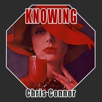 Knowing — Chris Connor