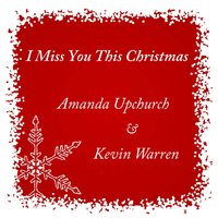 I Miss You This Christmas — Amanda Upchurch, Kevin Warren
