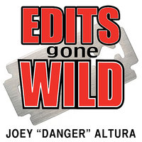 "Edits Gone Wild by Joey ""Danger"" Altura — сборник"