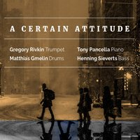 A Certain Attitude — Henning Sieverts, Tony Pancella, Gregory Rivkin, Matthias Gmelin, Gregory Rivkin, Tony Pancella, Henning Sieverts & Matthias Gmelin