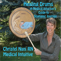 Healing Drums: A Medical Intuitive's Guide to Shamanic Journey — Christel Nani RN, Medical Intuitive