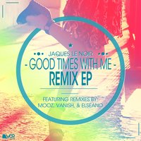 Good Times with Me Remix EP — Jaques Le Noir