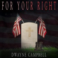 For Your Right — Dwayne Campbell