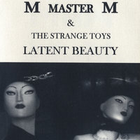 Latent Beauty — M Master M & the Strange Toys