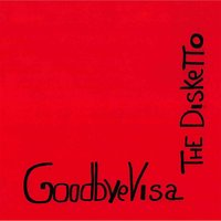 The Disketto — Goodbyevisa