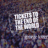 Tickets To the End of the World — George Tozer
