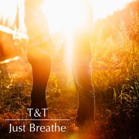 Just Breathe — T&T
