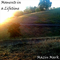 Moments in a Lifetime — Mazin Mark
