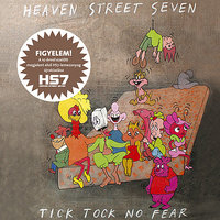 Tick Tock No Fear — Heaven Street Seven