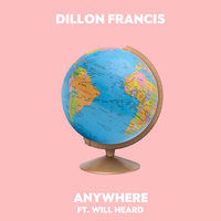 Anywhere — Dillon Francis, Will Heard