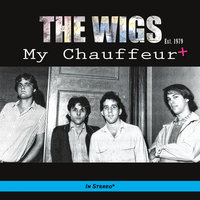 My Chauffeur + — The Wigs