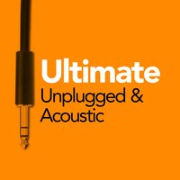 Ultimate Unplugged & Acoustic — Acoustic All-Stars, Un Plugged Nation, Acoustic All-Stars|Un Plugged Nation