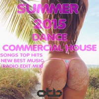 Summer 2015 Dance Commercial House Songs Top Hits New Best Music — сборник