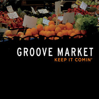 Keep It Comin' — Groove Market