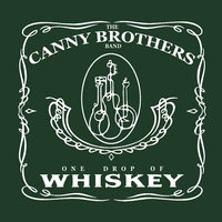 One Drop of Whiskey — The Canny Brothers Band