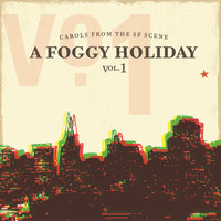 A Foggy Holiday-Carols From The SF Scene, Vol. 1 — Bray