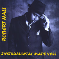 Instrumental Maddness — ROBERT HALL