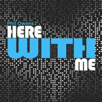 Here With Me — Phil Owens