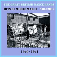 The Great British Dance Bands - Hits of WW II, Vol. 2 — сборник