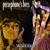Waiting — Persephone's Bees