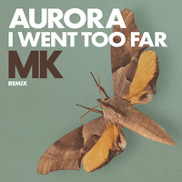 I Went Too Far — Aurora