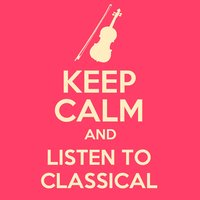 Keep Calm and Listen to Classical — сборник