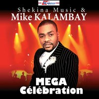 Mega Celebration — Mike Kalambay, Shekina Music