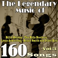 The Legendary Music of Billie Holiday, The Mills Brothers, Louis Armstrong, Bessie Smith and Other Hits, Vol. 3 — сборник