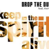 Keep The Spirit Alive — Drop The Dub Feat. Axinia