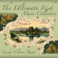 The Ultimate Irish Music Collection — Lucky Clover Band