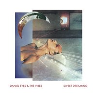 Sweet Dreaming — Daniel Eyes & the Vibes