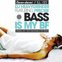Bass Is My BF (feat. Precise) — DJ Heavygrinder