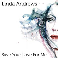 Save Your Love for Me — Linda Andrews