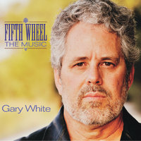 Fifth Wheel: The Music — Gary White