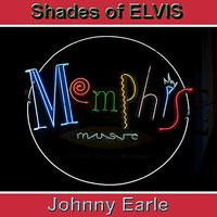 Shades of Elvis: Memphis Music — Johnny Earle
