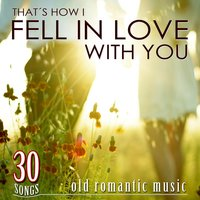 30 Songs, That's How I Fell in Love with You. Old Romantic Music — сборник