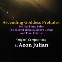 Ascending Goddess Preludes: For Her Piano Solos / The Second Tribute: Mauve Gowns / Final Offense — Aeon Julian