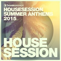 Housesession Summer Anthems 2015 — Tune Brothers