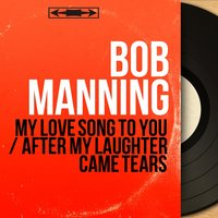 My Love Song to You / After My Laughter Came Tears — Bob Manning, Sid Feller And His Orchestra