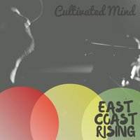 East Coast Rising (Cultivated Mind 2017) — CULTIVATED MIND