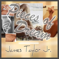 Pieces of a Dream — James Taylor Jr.