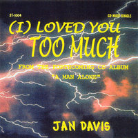 I Loved You Too Much — Jan Davis